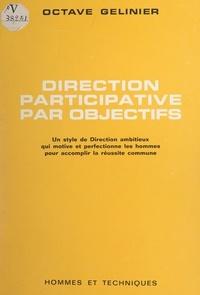 Octave Gélinier - Direction participative par objectifs - Un style de direction ambitieux, qui motive et perfectionne les hommes pour accomplir la réussite commune.