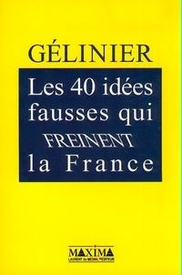 Octave Gélinier - Les 40 idées fausses qui freinent la France.