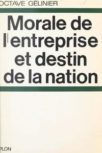 Octave Gélinier - Morale de l'entreprise et destin de la nation.