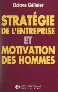 Octave Gélinier - Stratégie de l'entreprise et motivation des hommes.