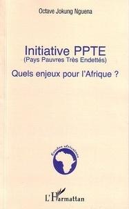 Octave Jokung Nguéna - Initiative PPTE - Quels enjeux pour l'Afrique ?.