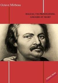 Octave Mirbeau - Balzac, vie prodigieuse, amours et mort.