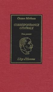 Octave Mirbeau - Correspondance générale - Tome 1.