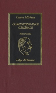 Octave Mirbeau - Correspondance générale - Tome 3.