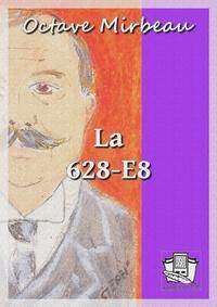Téléchargez des ebooks gratuitement La 628-E8 (Litterature Francaise) par Octave Mirbeau 9782374636016 CHM