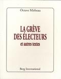 Octave Mirbeau - La grève des électeurs et autres textes.