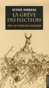Octave Mirbeau - La grève des électeurs - Suivie de Prélude et enrobée de 101 propos inciviques.