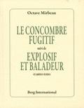 Octave Mirbeau - Le concombre fugitif suivi de Explosif et baladeur et autres textes.