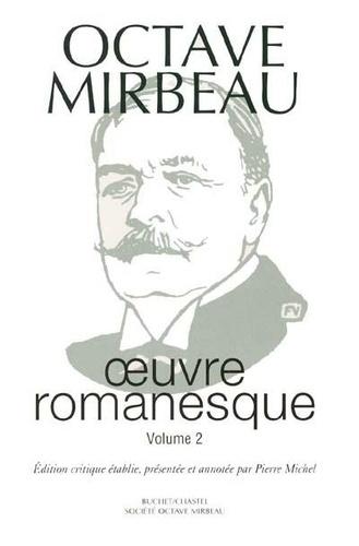 Octave Mirbeau - Oeuvre romanesque - Tome 2, Dans le ciel ; Le jardin des supplices ; Le journal d'une femme de chambre ; La belle Madame Le Vassart ; Dans la vieille rue.