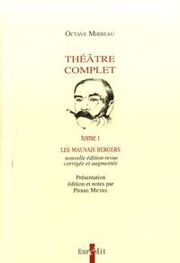 Octave Mirbeau - Théâtre complet - Tome 1, Les mauvais bergers.