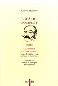 Octave Mirbeau - Théâtre complet - Tome 2, Les affaires sont les affaires.