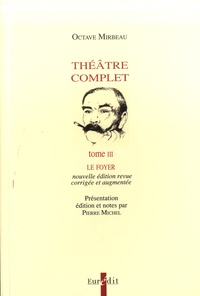 Octave Mirbeau - Théâtre complet - Tome 3, Le foyer.