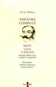 Octave Mirbeau - Théâtre complet - Tome 4, Farces et moralités.