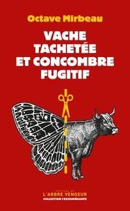 Octave Mirbeau - Vache tachetée et concombre fugitif.