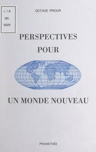 Octave Prour - Perspectives pour un monde nouveau - Essais.