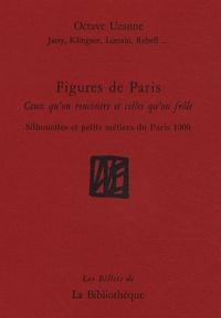 Octave Uzanne - Figures de Paris - Ceux qu'on rencontre et celles qu'on frôle - Silhouettes et petits métiers du Paris 1900.