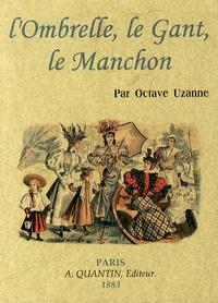 Octave Uzanne - L'ombrelle, le gant, le manchon.