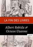Octave Uzanne et Albert Robida - La fin des livres - « Je crois donc au succès de tout ce qui flattera et entretiendra la paresse et l'égoïsme de l'homme....