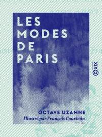 Octave Uzanne et François Courboin - Les Modes de Paris - Variations du goût et de l'esthétique de la femme, 1797-1897.