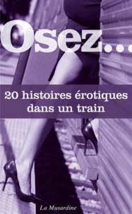 Octavie Delvaux et Carlo Vivari - Osez 20 histoires érotiques dans un train.