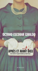 Octavio Escobar Giraldo - Après et avant Dieu.