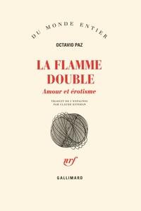 Octavio Paz - Flamme double - Amour et érotisme.