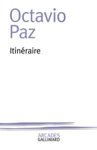 Octavio Paz - Itinéraire.