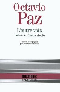 Jean-Claude Masson et Octavio Paz - L'autre voix - Poésie et fin de siècle.
