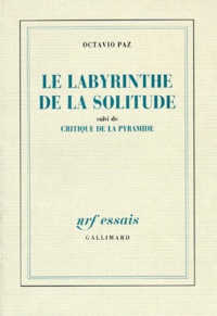 Octavio Paz - Le Labyrinthe de la solitude. (suivi de) Critique de la pyramide.