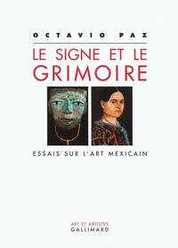Octavio Paz - Le signe et le grimoire - Essais sur l'art mexicain.