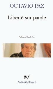 Octavio Paz - Liberté sur parole. Condition de nuage. Aigle ou soleil. À la limite du monde. Poèmes. Pierre de soleil.