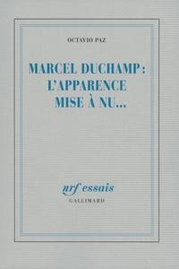 Octavio Paz - Marcel Duchamp, l'apparence mise à nu.