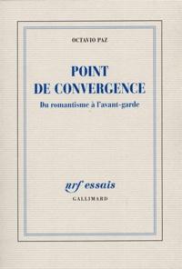 Octavio Paz - Point de convergence - Du romantisme à l'avant-garde.