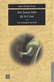 Octavio Paz - Sor Juana Ines de la Cruz O Las trampas de la fe.