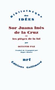 Octavio Paz - Sor Juana Inés de la Cruz - Ou les Pièges de la foi.