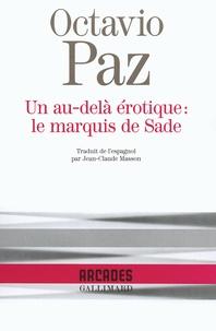 Octavio Paz - Un au-delà érotique : le marquis de Sade.