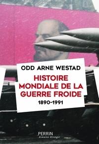 Odd Arne Westad - Histoire mondiale de la guerre froide (1890-1991).