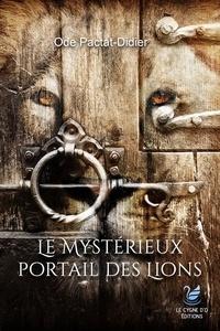 Ode Pactat-Didier - Le mystérieux portail des Lions.