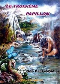 Ode Pactat-Didier - Le Troisième Papillon.
