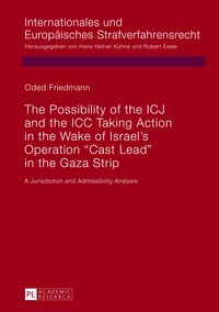Oded Friedmann - The Possibility of the ICJ and the ICC Taking Action in the Wake of Israel's Operation «Cast Lead» in the Gaza Strip - A Jurisdiction and Admissibility Analysis.