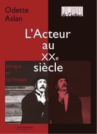 Odette Aslan - L'Acteur au XXe siècle - Ethique et technique.