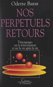 Odette Barat - Nos perpétuels retours - Témoignages sur la réincarnation et sur la vie après la vie.