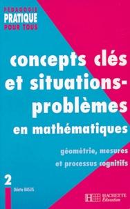 Odette Bassis - Concepts clés et situations-problèmes en mathématiques - Tome 2, Géométrie, mesures et processus cognitifs.