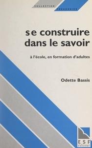 Odette Bassis et Philippe Meirieu - Se construire dans le savoir - À l'école, en formation d'adultes.