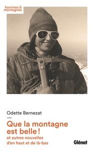 Odette Bernezat - Que la montagne est belle ! - et autres nouvelles d'en haut et de là-bas.