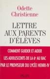 Odette Christienne - Lettre aux parents d'élèves - Comment guider et aider les adolescents de la sixième au bac par le proviseur du lycée Henri-IV.