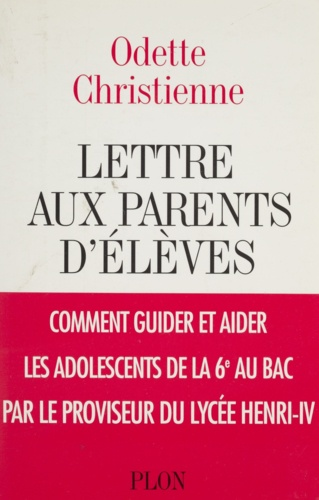 Lettre aux parents d'élèves. Comment guider et aider les adolescents de la sixième au bac par le proviseur du lycée Henri-IV