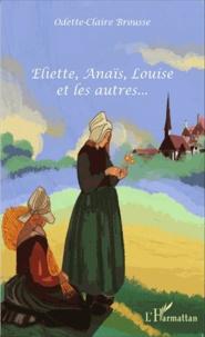Odette-Claire Brousse - Eliette, Anaïs, Louise et les autres....