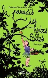 Odette-Claire Brousse - Le paradis des herbes folles.