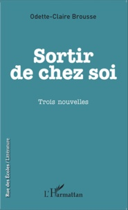 Odette-Claire Brousse - Sortir de chez soi.